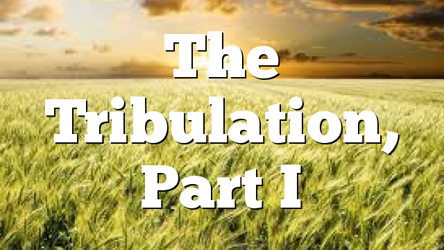 The Tribulation, Part I