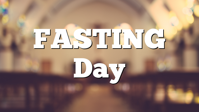 FASTING Day