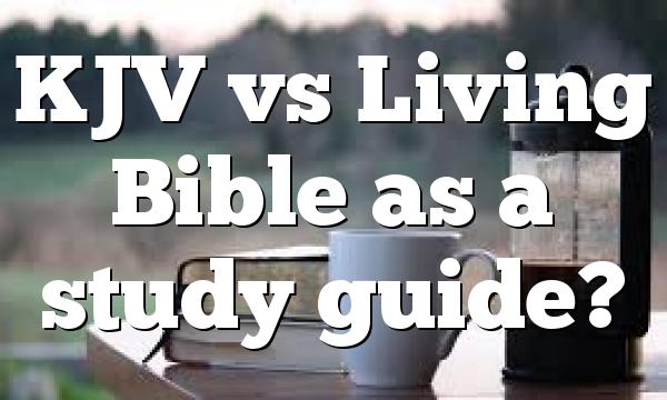 KJV vs Living Bible as a study guide?