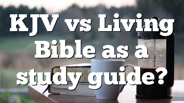 KJV vs Living Bible as a study guide?
