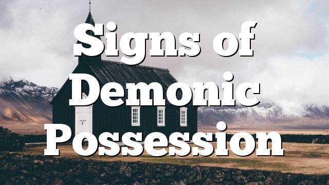 Signs of Demonic Possession