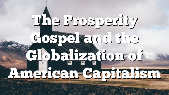 The Prosperity Gospel and the Globalization of American Capitalism