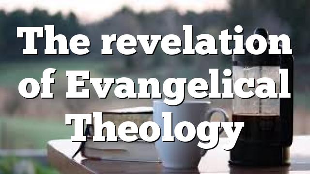 The revelation of Evangelical Theology