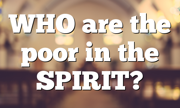 WHO are the poor in the SPIRIT?
