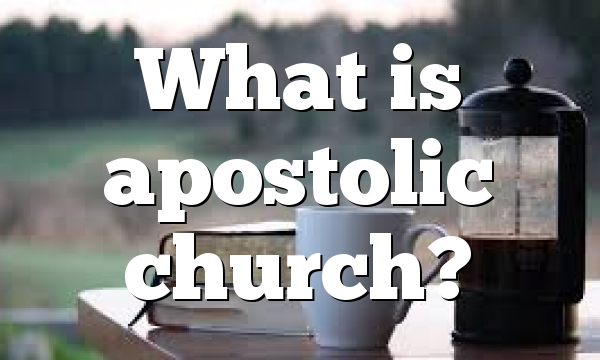 What is apostolic church?