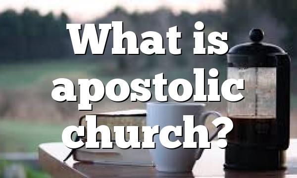 What is apostolic church?