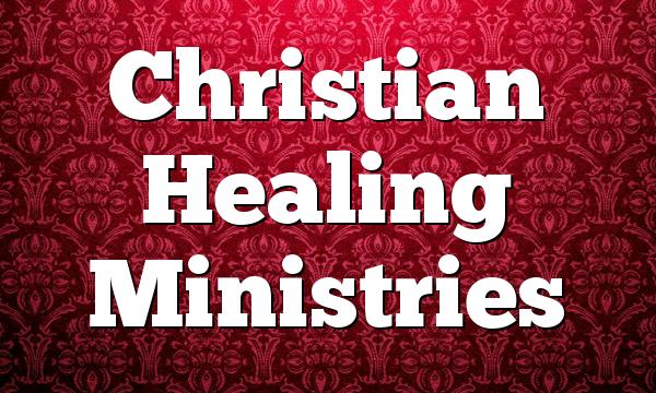 Christian Healing Ministries