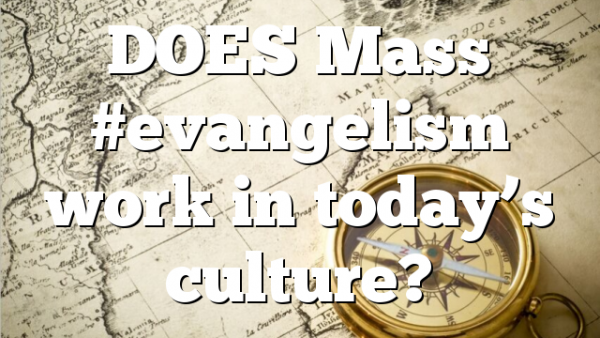 DOES Mass #evangelism work in today's culture?