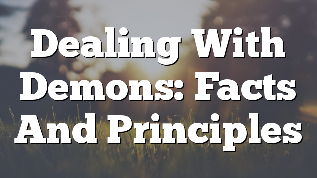 Dealing With Demons: Facts And Principles