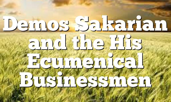 Demos Sakarian and the His Ecumenical Businessmen