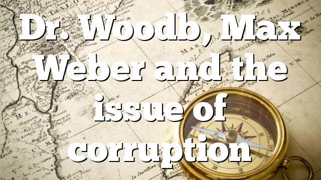 Dr. Woodb, Max Weber and the issue of corruption