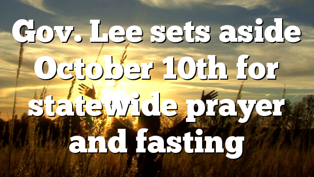 Gov. Lee sets aside October 10th for statewide prayer and fasting