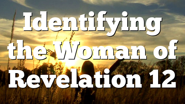 Identifying the Woman of Revelation 12