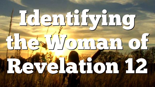 Identifying the Woman of Revelation 12