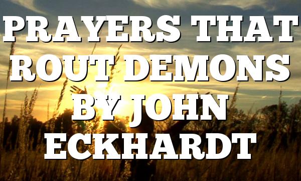 PRAYERS THAT ROUT DEMONS BY JOHN ECKHARDT