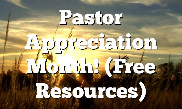 Pastor Appreciation Month! (Free Resources)