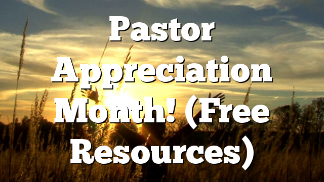 Pastor Appreciation Month! (Free Resources)