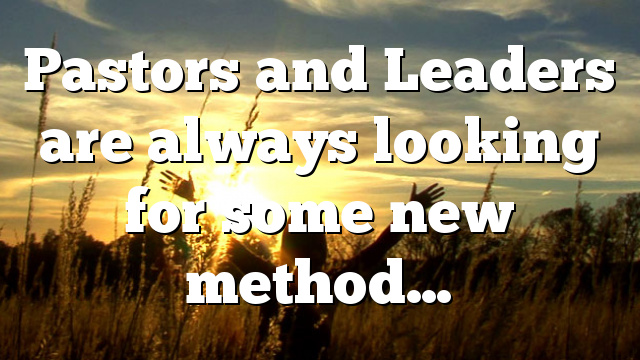 Pastors and Leaders are always looking for some new method…
