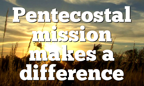 Pentecostal mission makes a difference