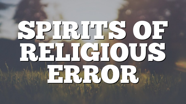 SPIRITS OF RELIGIOUS ERROR