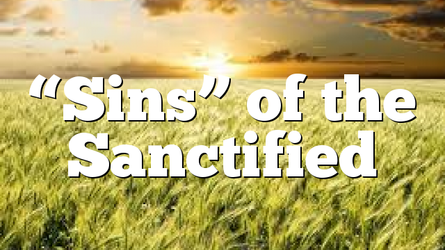"""""""Sins"""" of the Sanctified"""