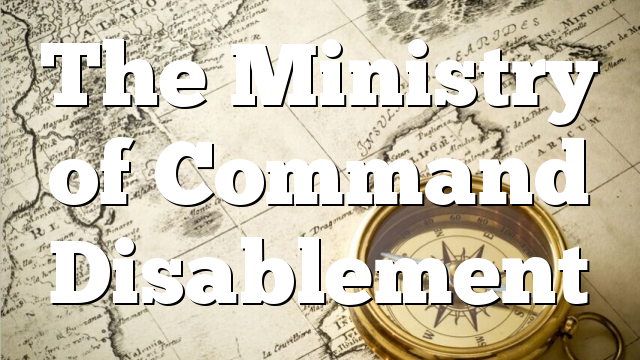 The Ministry of Command Disablement