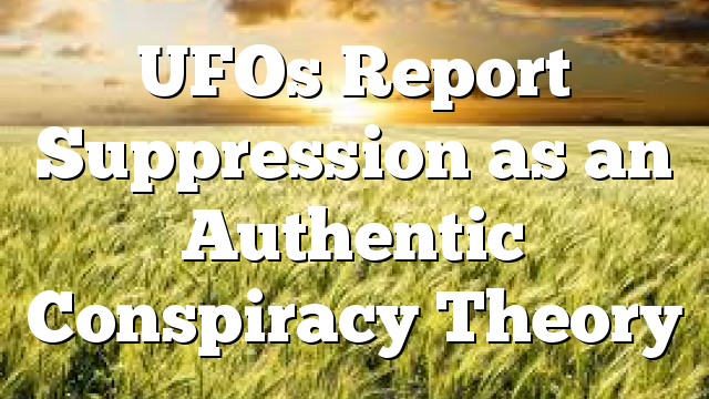 UFOs Report Suppression as an Authentic Conspiracy Theory