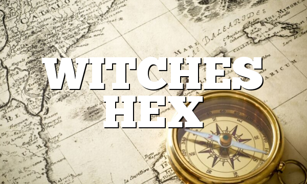 WITCHES HEX