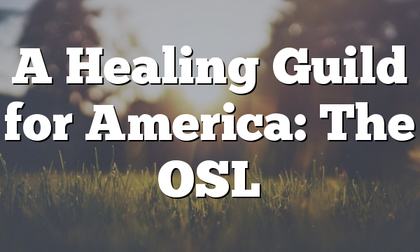 A Healing Guild for America: The OSL