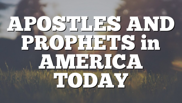 APOSTLES AND PROPHETS in AMERICA TODAY