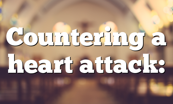 Countering a heart attack: