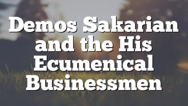 Demos Sakarian and the His Ecumenical Businessmen