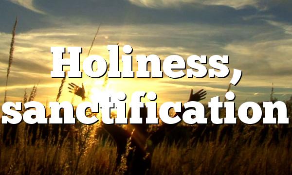 Holiness, sanctification