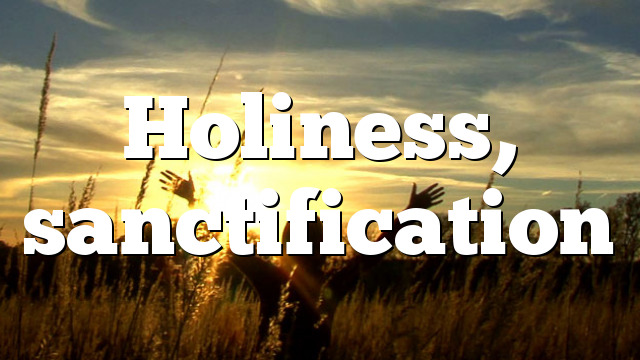 Holiness, sanctification