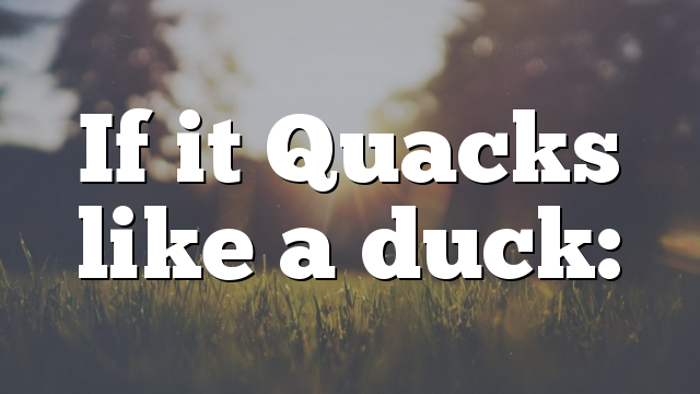 If it Quacks like a duck: