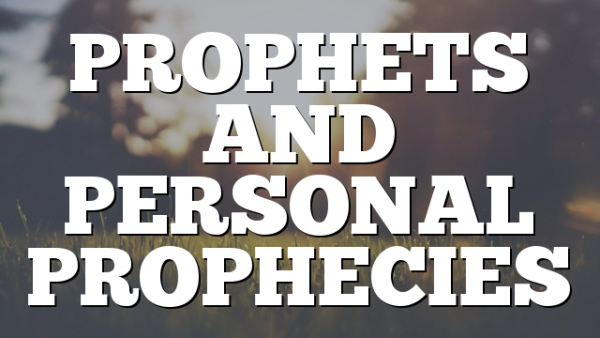 PROPHETS AND PERSONAL PROPHECIES
