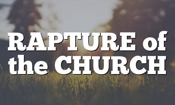 RAPTURE of the CHURCH