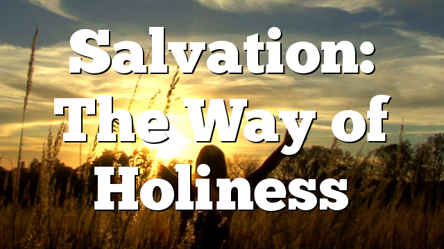 Salvation: The Way of Holiness