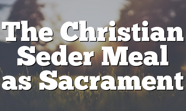 The Christian Seder Meal as Sacrament