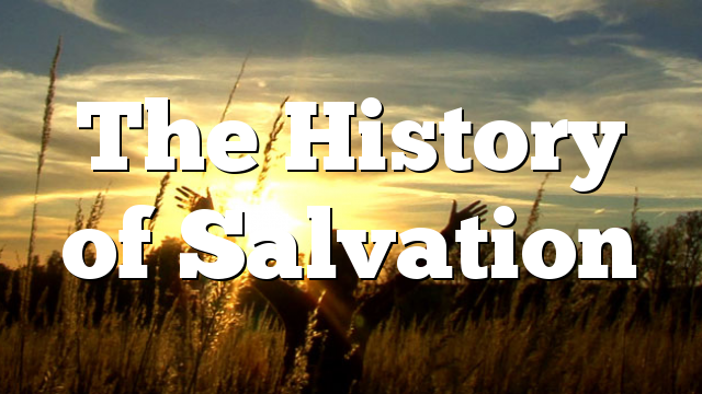 The History of Salvation