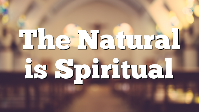 The Natural is Spiritual