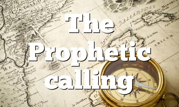 The Prophetic calling