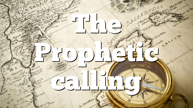 The Prophetic calling