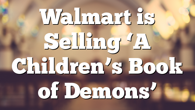 Walmart is Selling 'A Children's Book of Demons'
