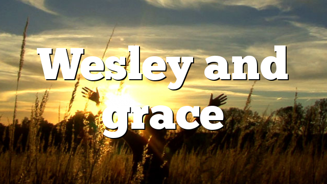 Wesley and grace