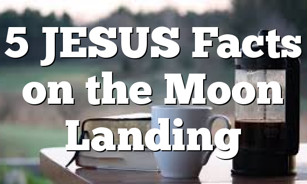 5 JESUS Facts on the Moon Landing