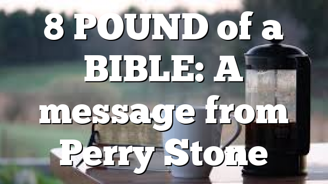 8 POUND of a BIBLE: A message from Perry Stone