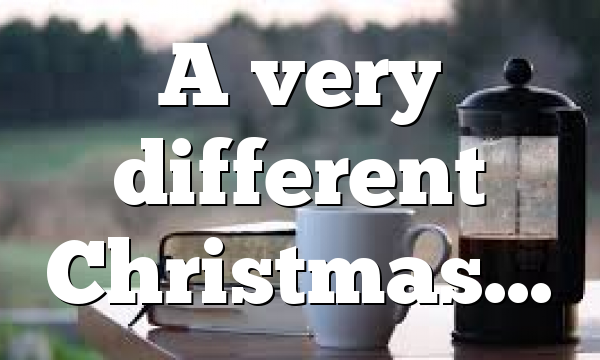 A very different Christmas…