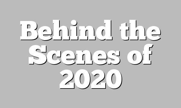 Behind the Scenes of 2020