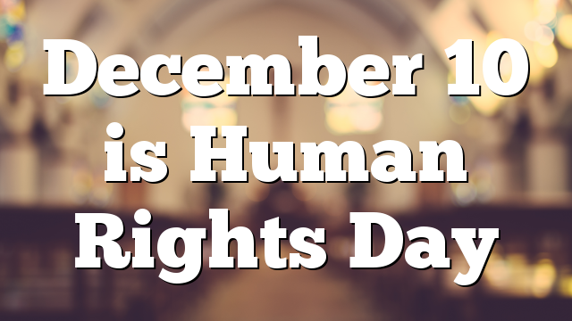 December 10 is Human Rights Day